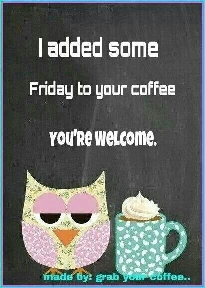Good Morning Coffee Friday : I added some friday to your coffee pictures photos and