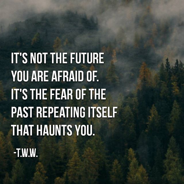 Quotes About Past Friends: Its The Fear Of The Past Repeating Itself That Haunts You