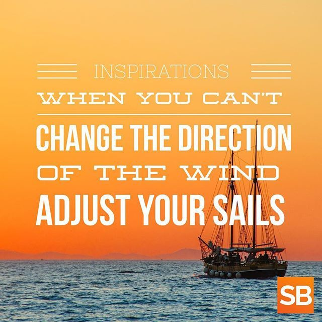 When You Can\'t Change The Direction Of The Wind, Adjust Your Sails ...