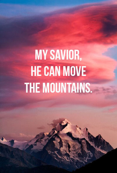 My Savior, He Can Move The Mountains Pictures, Photos, and ...