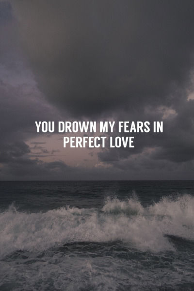 You Drown My Fears In Perfect Love Pictures, Photos, and