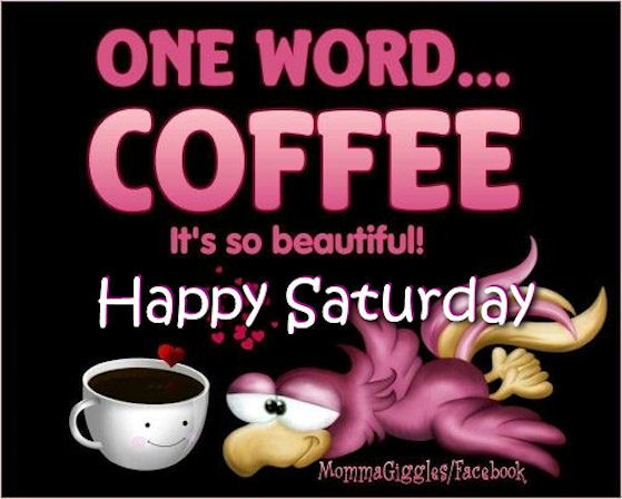 Good Morning Saturday Funny Photos : Coffee its so beautiful good morning pictures photos and