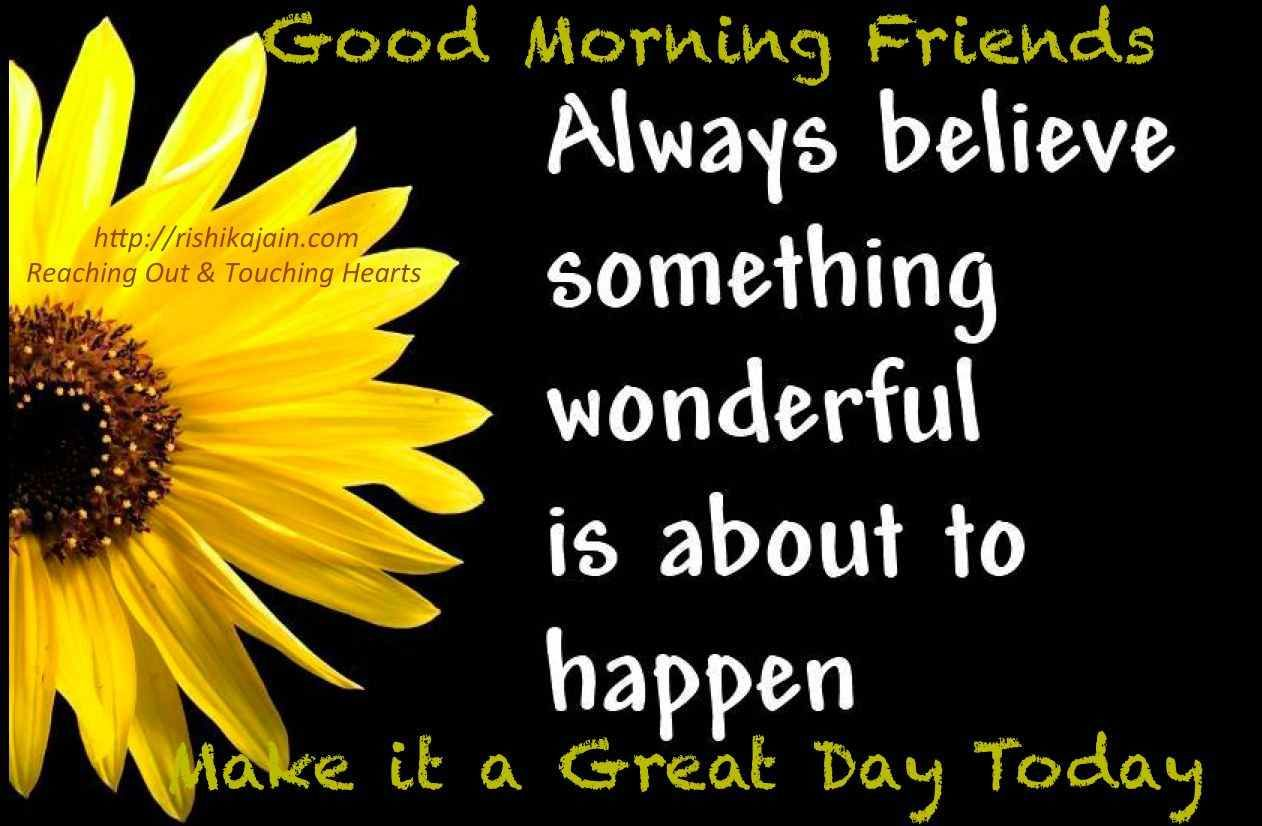 Good Morning Inspirational Quotes: Good Morning Always Believe Something Wonderful Is About