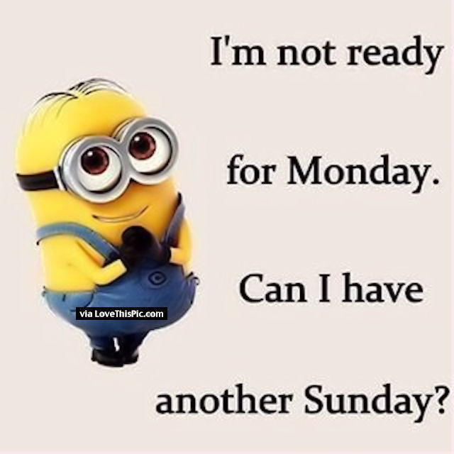 Minion Monday Quotes: I'm Not Ready For Monday Pictures, Photos, And Images For