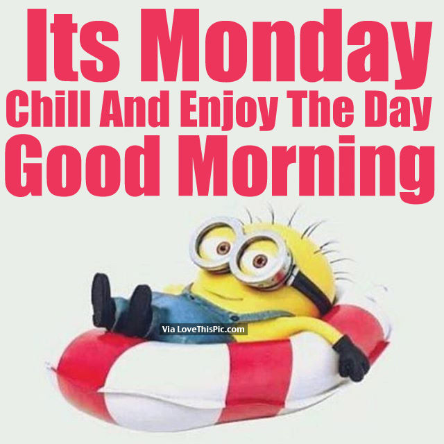 its monday chill and enjoy the day good morning pictures