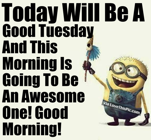 Today Will Be A Good Tuesday And This Morning Is Going To ...