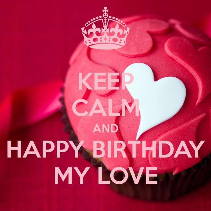 Keep Calm And Happy Birthday My Love Pictures, Photos, And