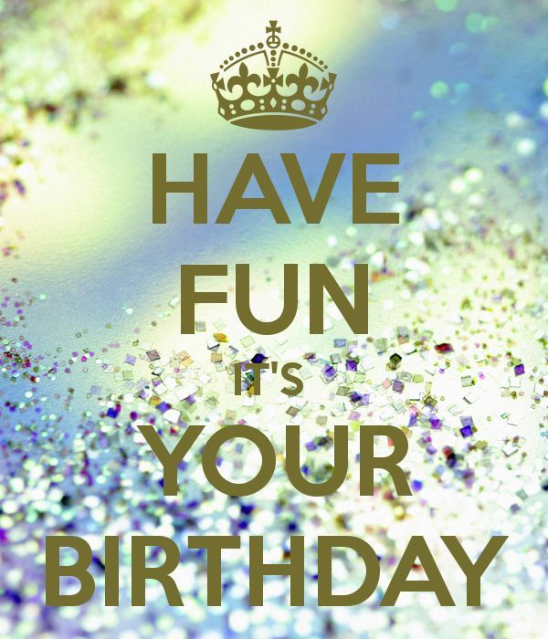 Have Fun Its Your Birthday Pictures, Photos, and Images