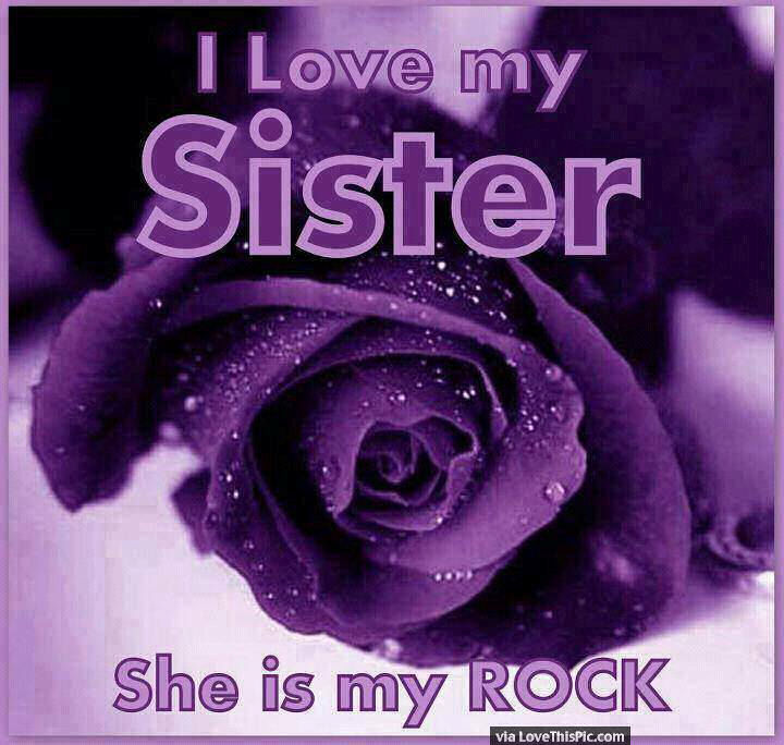 I Love My Sister She Is My Rock Pictures, Photos, And