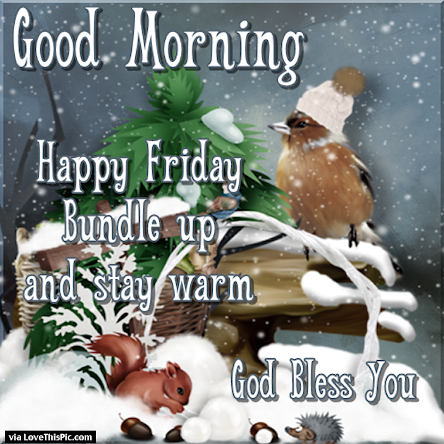 Good Morning Happy Friday Stay Warm Pictures Photos And