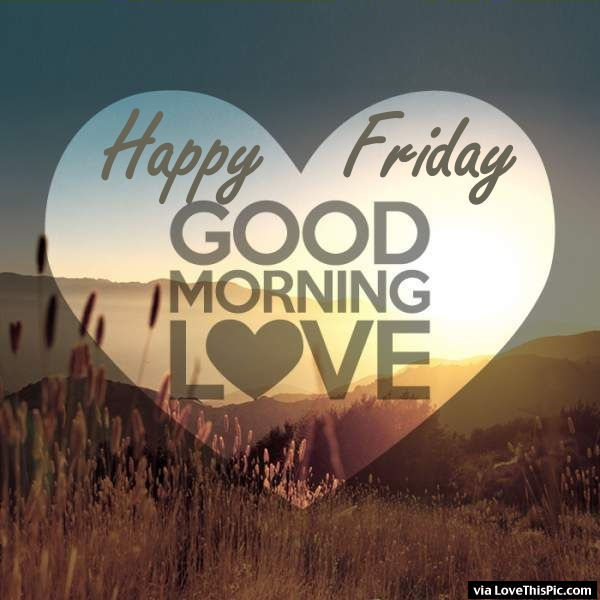 Good Morning My Love Happy Friday : Happy friday good morning love pictures photos and
