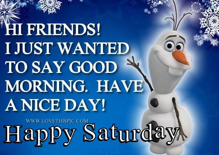 Good Morning Quotes For Friends: Olaf Hi Friends Good Morning Saturday Quote Pictures
