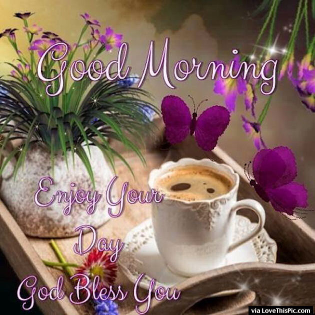 Good Morning Enjoy Your Day God Bless You Pictures, Photos