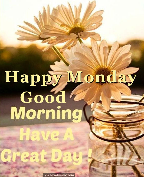 Happy Monday Good Morning Have A Great Day