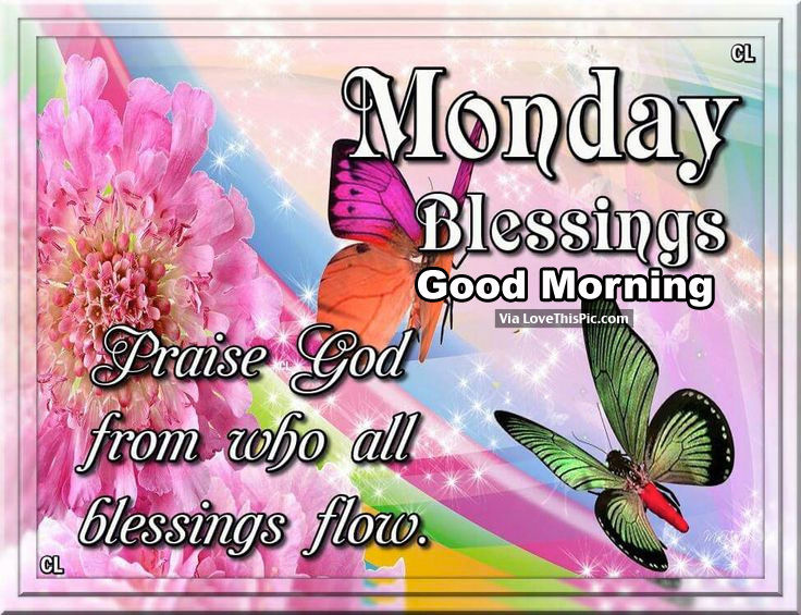 Monday Blessings, Good Morning. Praise God Pictures