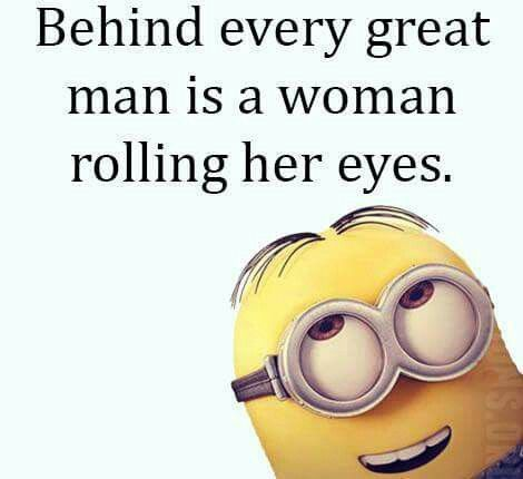 Behind Every Great Man Is A Woman Rolling Her Eyes ...