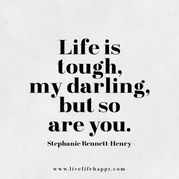 Tough Life Quotes Tumblr: Life Is Tough My Darling, But So Are You Pictures, Photos
