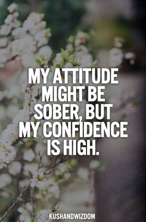 My Attitude Might Be Sober But My Confidence Is High
