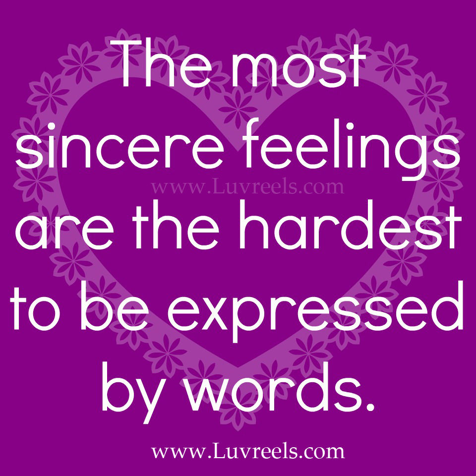 The Most Sincere Feelings Are The Hardest To Be Expressed By Words