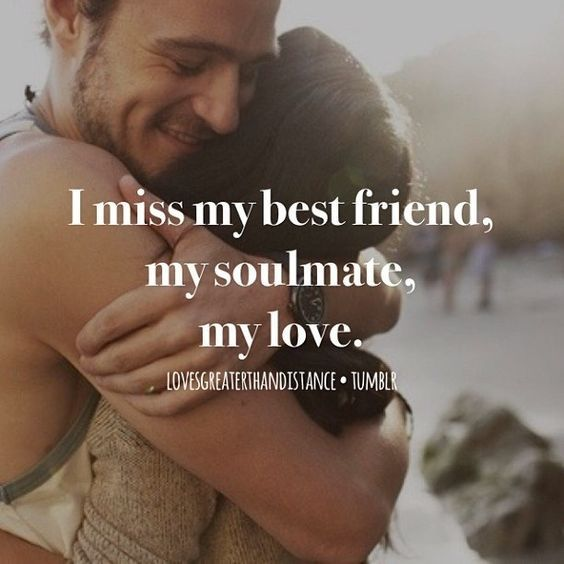 Love Finds You Quote: I Miss My Best Friend, My Soulmate, My Love Pictures