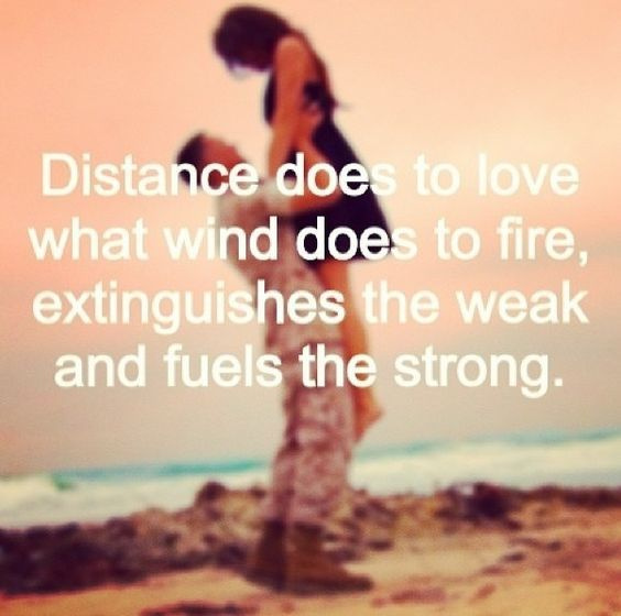 Distance Does To Love What Wind Does To Fire, Extinguishes