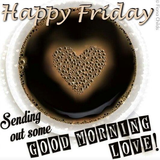 Good Morning My Love Happy Friday : Happy friday sending some good morning love pictures