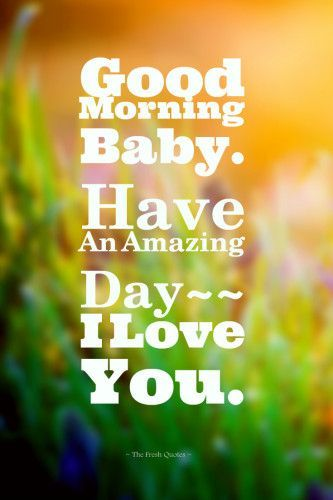 Good Morning Baby Have An Amazing Day I Love You Pictures ...