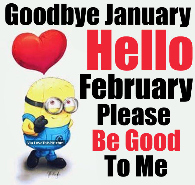 Goodbye January, Hello February. Please Be Good To Me ...