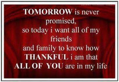 tomorrow is never promisedthank you family friends