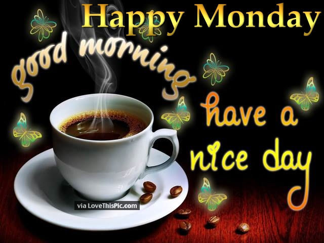 Have a nice monday