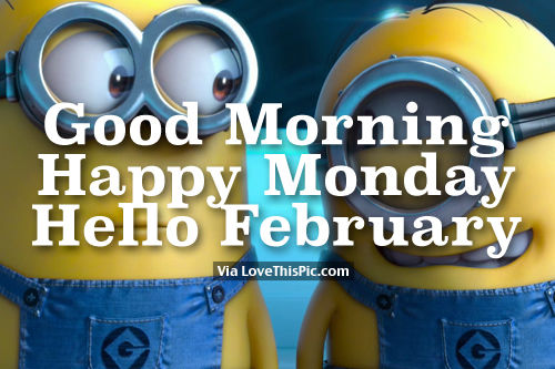 Good Morning, Happy Monday, Hello February Pictures
