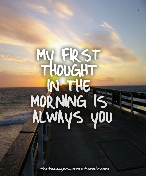 My First Thought In The Morning Is Always You Pictures
