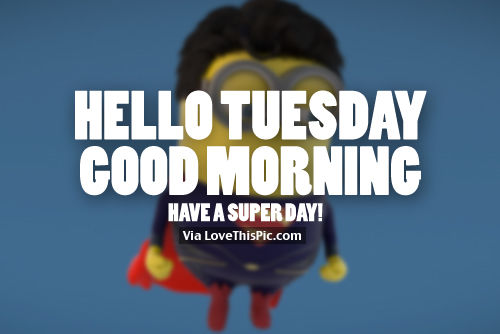 Hello Tuesday, Good Morning, Have A Super Day Pictures