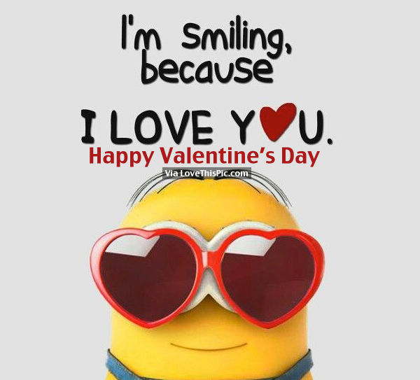 I Love You Quotes: I'm Smiling Because I Love You, Happy Valentine's Day