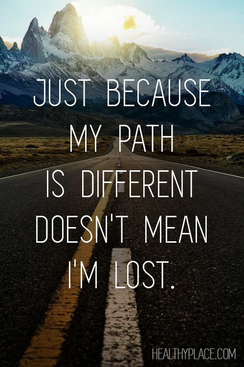 Just Because My Path Is Different Doesn't Mean I'm Lost Pictures ...