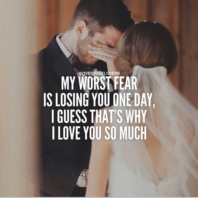 My Worst Fear Is Losing You One Day, I Guess That's Why I