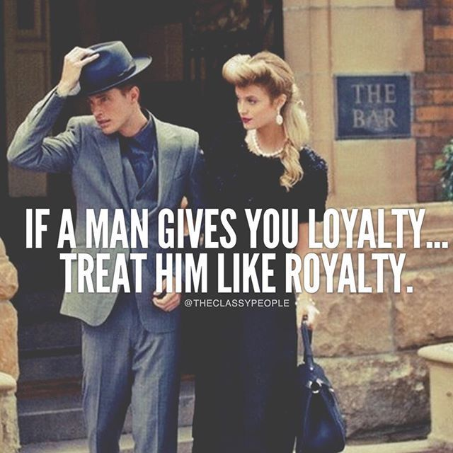 If A Man Gives You Loyalty, Treat Him Like Royalty Pictures, Photos
