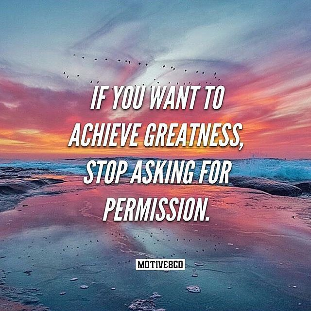 if you want to achieve greatness, stop asking for permission essay If you want to achieve greatness stop asking for permission – anonymous what  does that mean to me, this quote is about the eternal struggle between.