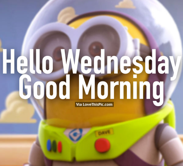 Hello Wednesday, Good Morning Minion Buzz Lightyear Quote Pictures ...