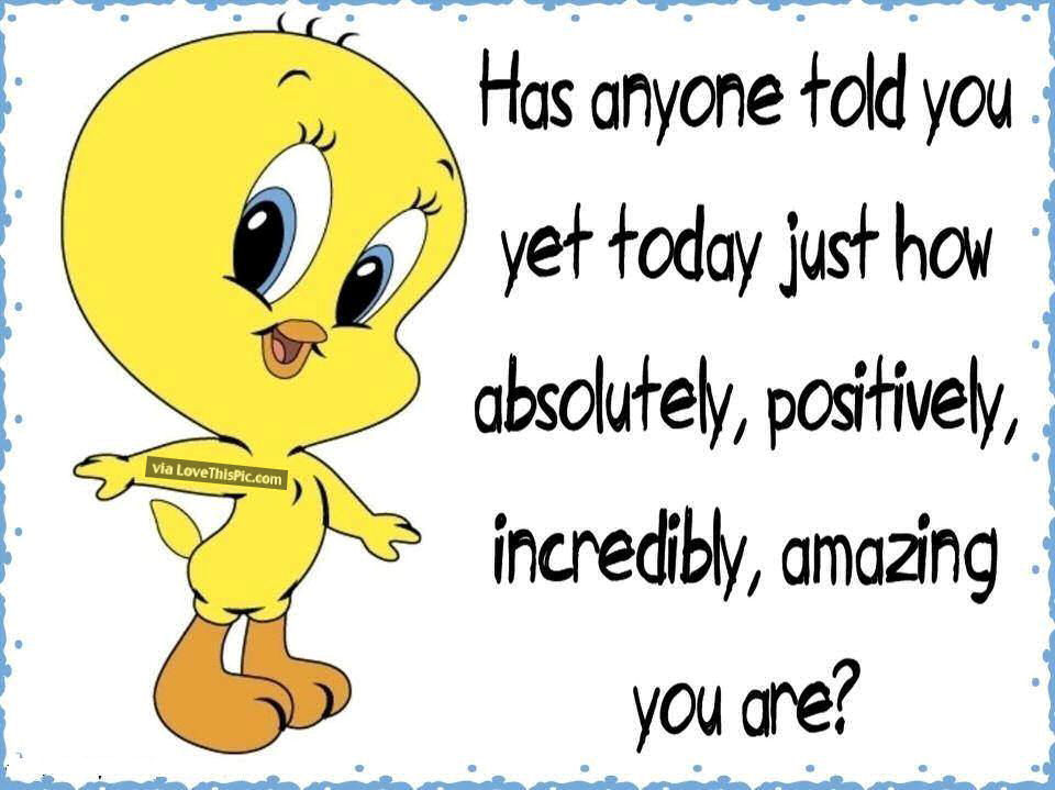 Has Anyone Told You How Amazing You Are Today Pictures ...