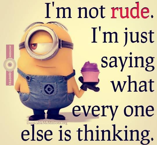 I M Not Rude I M Just Saying What Everyone Else Is