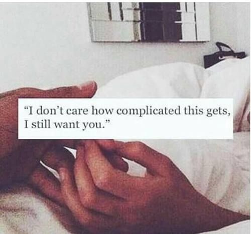 I Want You Quotes For Him: I Don't Care How Complicated This Gets, I Still Want You