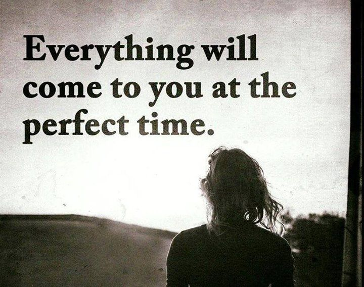 Everything Will Come To You At The Perfect Time Pictures