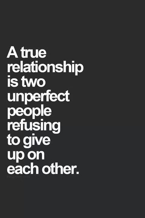Quotes About Love Relationships: A True Relationship Is Two Unperfect People Refusing To
