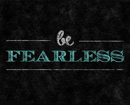 The Art Of Fearless Living: Be Fearless Quotes. QuotesGram