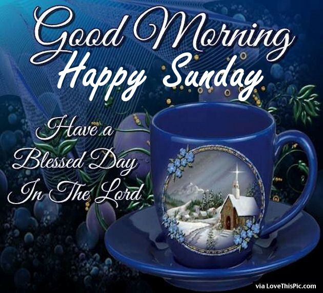 Good Morning Happy Sunday Have A Blessed Day Pictures, Photos, and ...