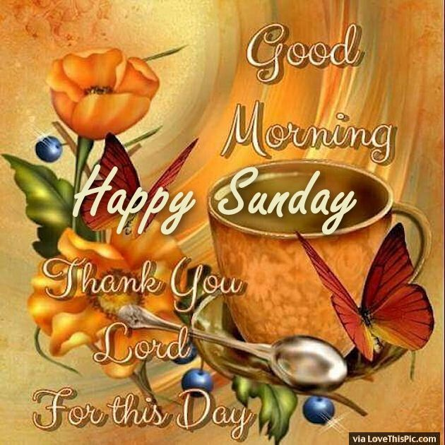 Good Morning And Happy Sunday Text : Good morning happy sunday thank you lord for this day