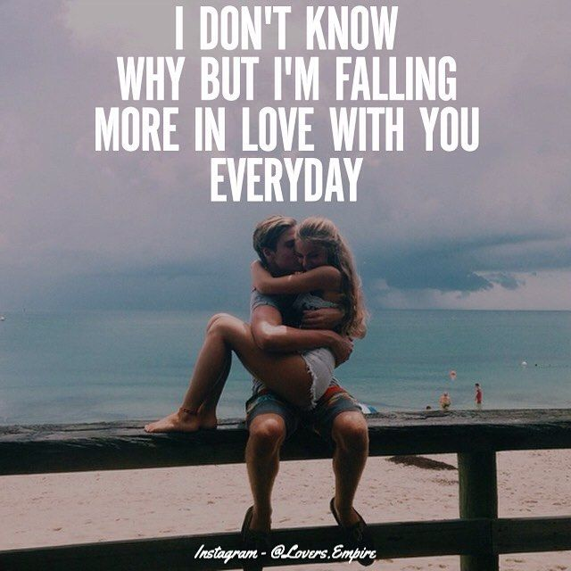 Everyday Love Quotes: I Don't Know Why But I'm Falling More In Love With You