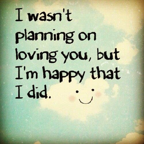 I Luv U Quotes: I Wasn't Planning On Loving You, But I'm Happy That I Did