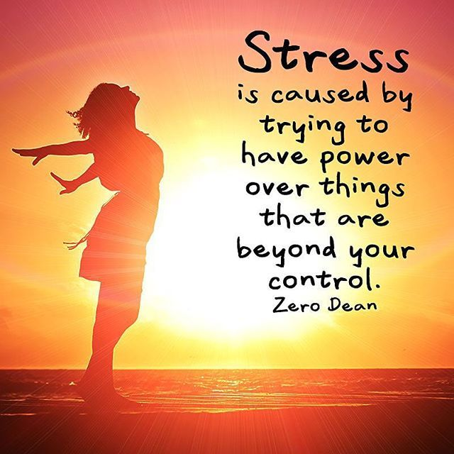 Stress is caused by trying to have power over things that - I am in stress ...